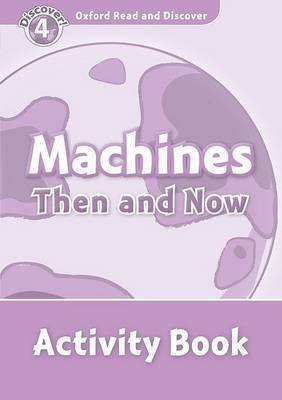 Oxford Read and Discover: Level 4: Machines Then and Now Activity Book