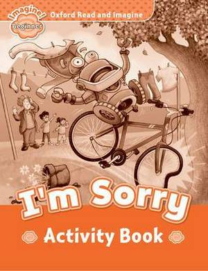 Oxford Read and Imagine: Beginner: I'm Sorry Activity Book