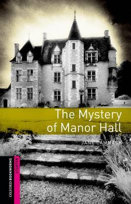 Oxford Bookworms Library: Starter Level: The Mystery of Manor Hall