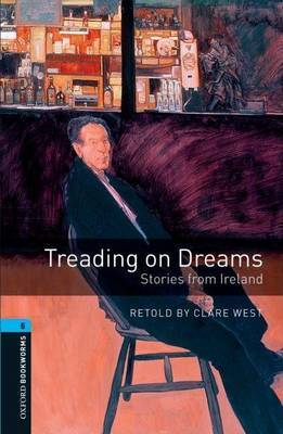 Oxford Bookworms Library: Stage 5: Treading on Dreams: Stories from Ireland: 1800 Headwords