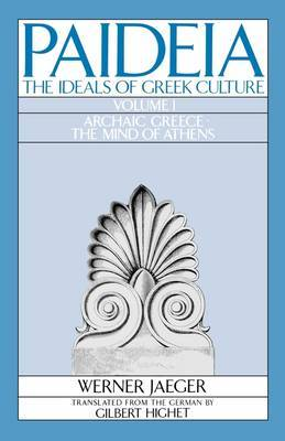 Paideia: The Ideals of Greek Culture: Volume 1: Archaic Greece - Mind of Athens