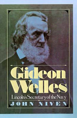 Gideon Welles: Lincoln's Secretary of the Navy