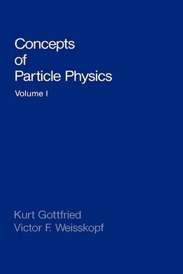 Concepts of Particle Physics: v. 1