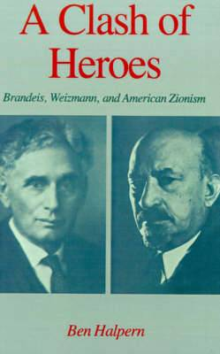 A Clash of Heroes: Brandeis, Weizmann, and American Zionism