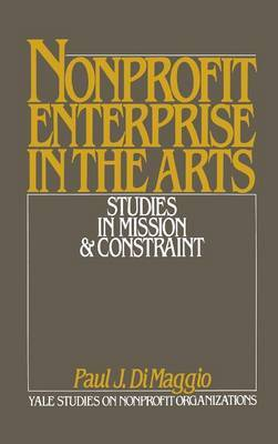Non-Profit Enterprise in the Arts: Studies in Mission and Constraint