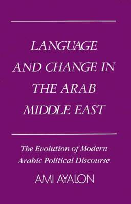Language and Change in the Arab Middle East: The Evolution of Modern Political Discourse