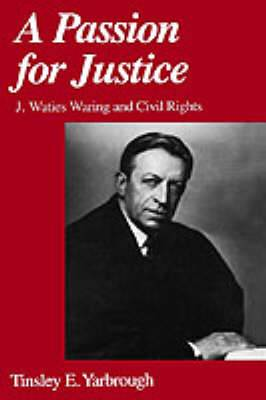 A Passion for Justice: J.Waties Waring and Civil Rights