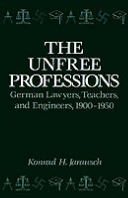 The Unfree Professions: German Lawyers, Teachers and Engineers, 1900-50