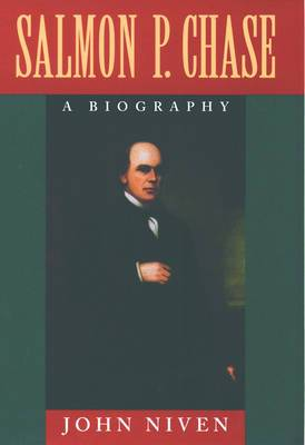Salmon P.Chase: A Biography