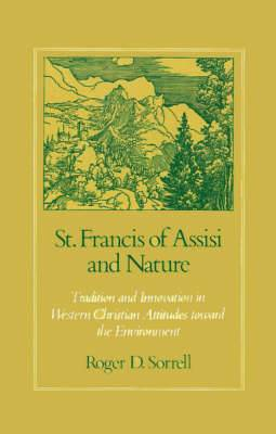 St.Francis of Assisi and Nature: Tradition and Innovation in Western Christian Attitudes Toward the Environment