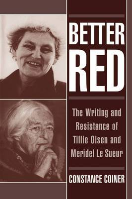 Better Red: Writing and Resistance of Tillie Olsen and Meridel Le Sueur