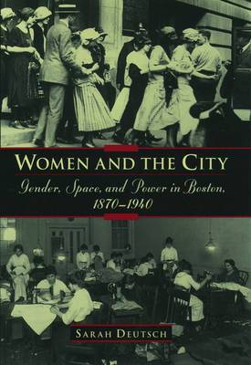 Women and the City: Gender, Power, and Space in Boston, 1870-1940