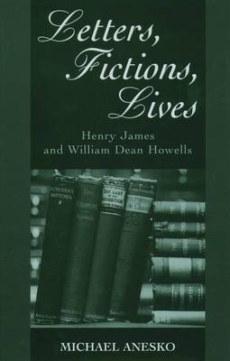 Letters, Fictions, Lives: Henry James and William Dean Howells
