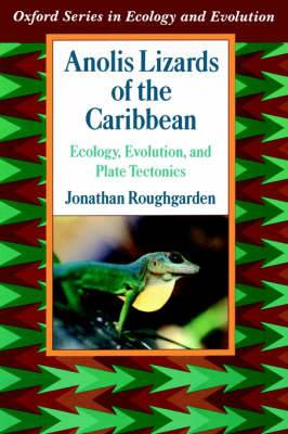 Anolis Lizards of the Caribbean: Ecology, Evolution and Plate Tectonics
