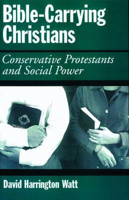 Bible-carrying Christians: Conservative Protestants and Social Power