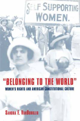 Belonging to the World: Women's Rights and American Constitutional Culture