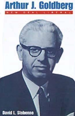 Arthur J.Goldberg: New Deal Liberal