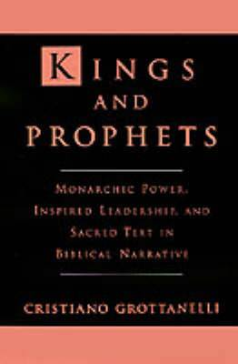 Kings and Prophets: Monarchic Power, Inspired Leadership and Sacred Text in Biblical Narrative