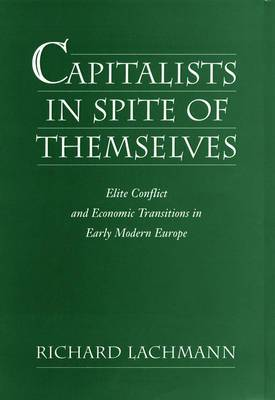 Capitalists in Spite of Themselves: Elite Conflict and European Transitions in Early Modern Europe