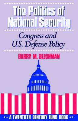 The Politics of National Security: Congress and US Defense Policy. A Twentieth-century Fund Book