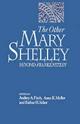 The Other Mary Shelley: Beyond Frankenstein