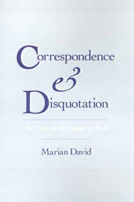 Correspondence and Disquotation: An Essay on the Nature of Truth