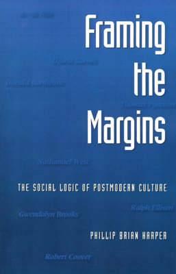 Framing the Margins: The Social Logic of Postmodern Culture