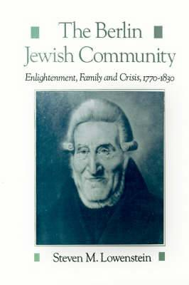The Berlin Jewish Community: Enlightenment, Family and Crisis, 1770-1830