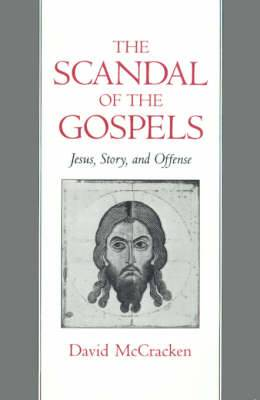 The Scandal of the Gospels: Jesus, Story and Offense