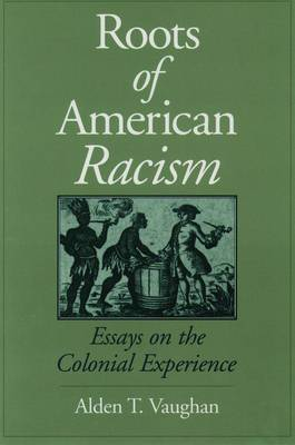 The Roots of American Racism: Essays on Colonial Perceptions and Policies