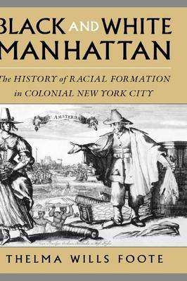 Black and White Manhattan: The History of Racial Formation in New York City, 1624-1783
