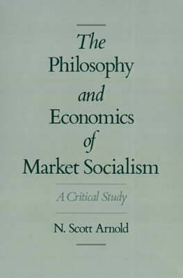 The Philosophy and Economics of Market Socialism: A Critical Study