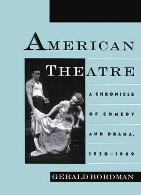 American Theatre: A Chronicle of Comedy and Drama, 1930-1969: v.3: 1930-69