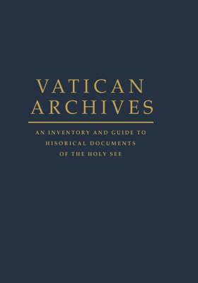 Vatican Archives: An Inventory and Guide to Historical Documents of the Holy See