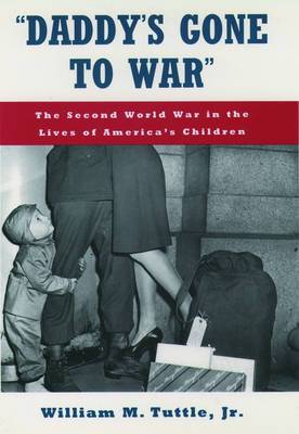 Daddy's Gone to War : The Second World War in the Lives of America's Children