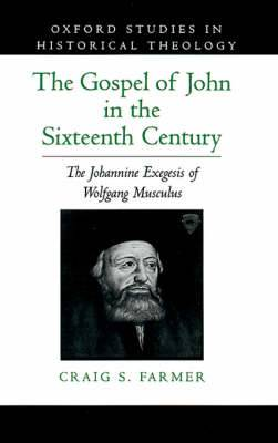 The Gospel of John in the Sixteenth Century: Johannine Exegesis of Wolfgang Musculus
