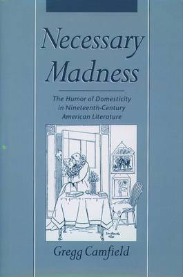 Necessary Madness: Humor of Domesticity in Nineteenth-century American Literature