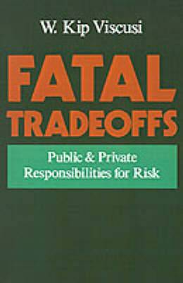 Fatal Tradeoffs: Public and Private Responsibilities for Risk