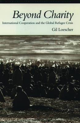 Beyond Charity: International Cooperation and the Global Refugee Crisis - A Twentieth Century Fund Book