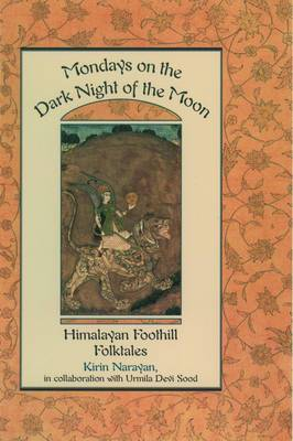 Mondays on the Dark Night of the Moon: Himalayan Foothill Folktales