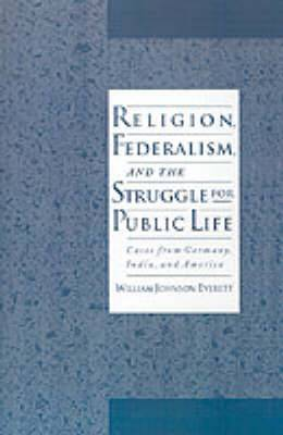 Religion, Federalism and the Struggle for Public Life: Cases from Germany, India and America