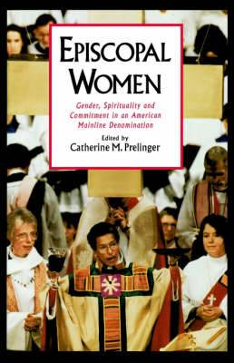 Episcopal Women: Gender, Spirituality and Commitment in an American Mainline Denomination