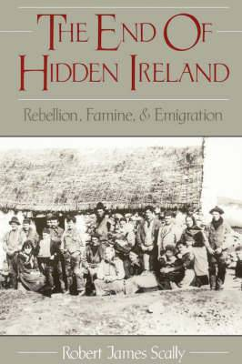 The End of Hidden Ireland: Rebellion, Famine and Emigration
