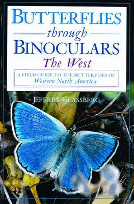 Butterflies Through Binoculars: the West: A Field Guide to the Butterflies of Western North America