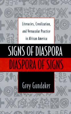 Signs of Diaspora/Diaspora of Signs: Literacies, Creolization and Vernacular Practice in African America