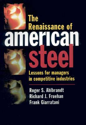 The Renaissance of American Steel: Lessons for Managers in Competitive Industries