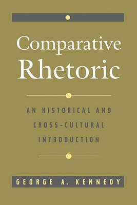 Comparative Rhetoric: An Historical and Cross Cultural Introduction