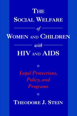 The Social Welfare of Women and Children with HIV and AIDS: Legal Protections, Policy and Programs