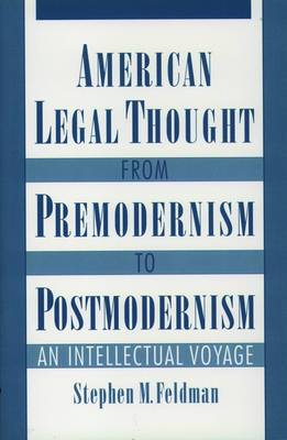 American Legal Thought from Premodernism to Postmodernism: An Intellectual Voyage