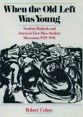 When the Old Left Was Young: Student Radicals and America's First Mass Student Movement, 1929-41